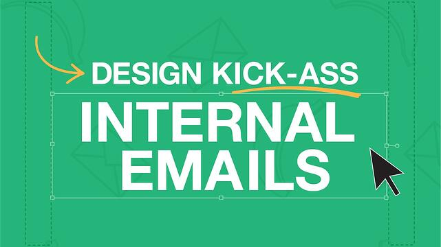 Design Kick-Ass Internal Emails [Webinar]