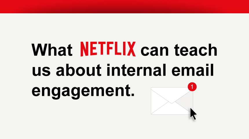 What Netflix Can Teach You About Internal Email Engagement